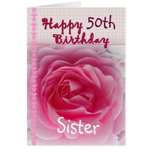 SISTER  - Happy 50th - 59th Birthday - Pink Rose Greeting Cards