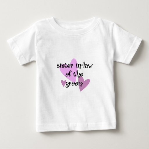 Sister In-Law of the Groom Baby T-Shirt