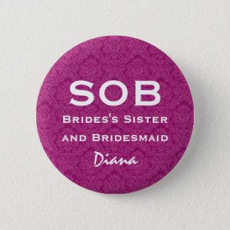 Sister of Bride and Bridesmaid SOB Funny Wedding 6 Cm Round Badge