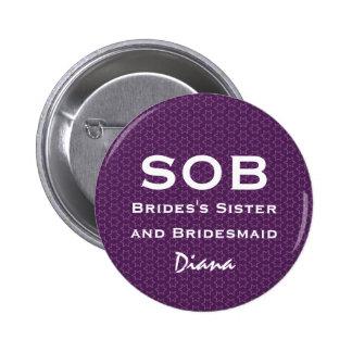 Sister of Bride and Bridesmaid SOB Funny Wedding Pin