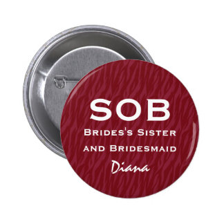 Sister of Bride and Bridesmaid SOB Funny Wedding Buttons