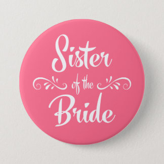 Sister of the Bride Pink Custom Color Wedding 7.5 Cm Round Badge