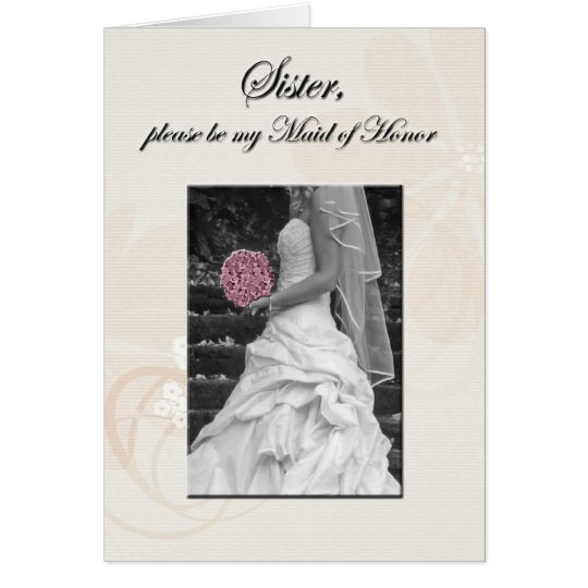 sister, sister-in-law, be my maid of honor card