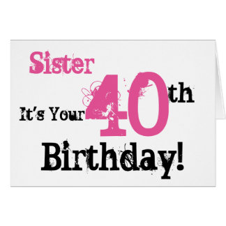 Sister's 40th birthday greeting in black, pink. card