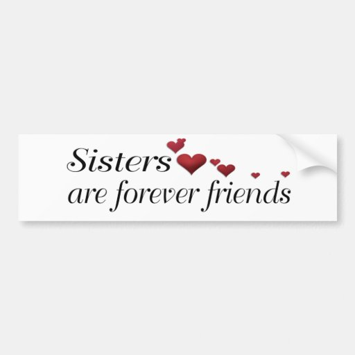 Sisters are forever friends bumper stickers