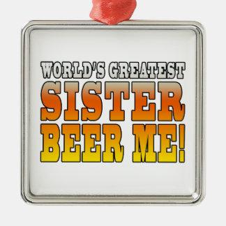 Sisters Birthdays Worlds Greatest Sister Beer Me Christmas Ornament