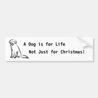 Sitting Dog, A Dog is for Life, Not Just for Ch... Bumper Sticker