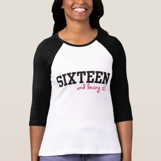 SIXTEEN and Loving It! 16th Birthday Tee