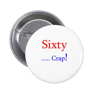 Sixty ... Crap! 6 Cm Round Badge