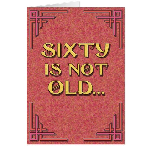 SIXTY is not old Card