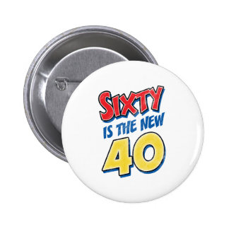 Sixty Is The New 40 Birthday Pinback Buttons