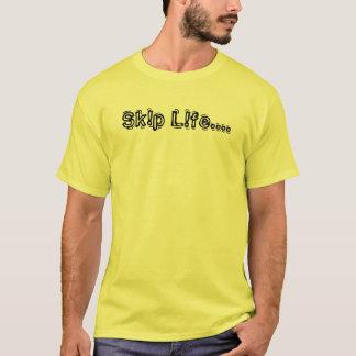 Sk!p L!fe.... T-Shirt