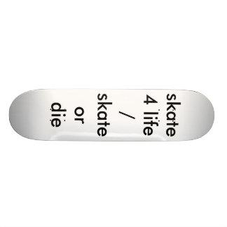 skate 4 life / skate or die skateboard
