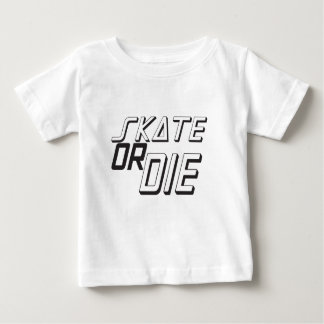 Skate Or Die Baby T-Shirt