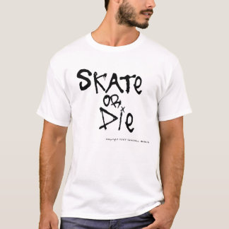Skate or Die T-Shirt