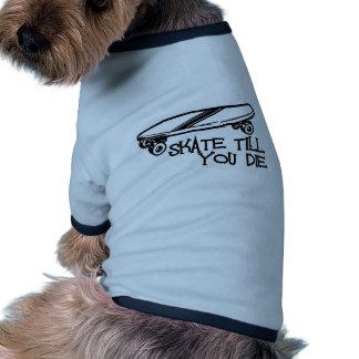 Skate till you die pet tee shirt