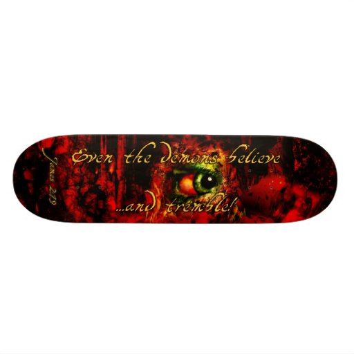 Skateboard: Even the demons believe ...and tremble