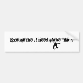 "skateboard, Excuse me , I need some ""Air"". Bumper Sticker"