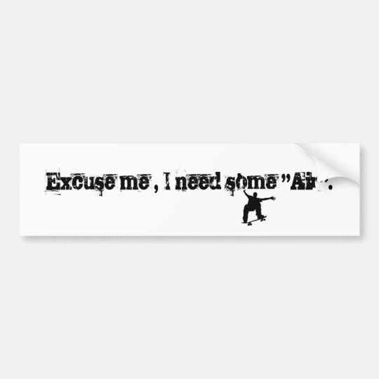 Skateboard Excuse Me I Need Some Quot Air Quot Bumper Sticker