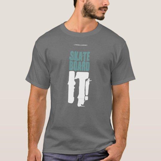 SKATEBOARD IT! T-Shirt
