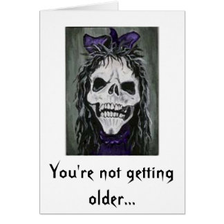 Skeleton woman smiling, You're not getting older Card