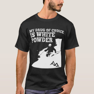 Ski My Drug Of Choice Is White Powder T-Shirt