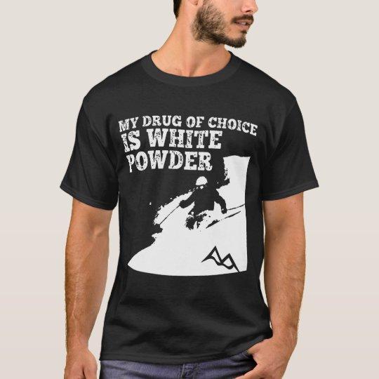 Ski My Drug Of Choice Is White Powder T-Shirt