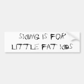 skiing is for little fat kids bumper sticker