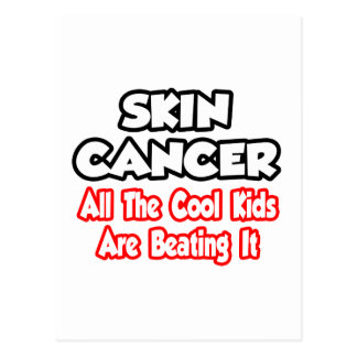 Skin Cancer...All The Cool Kids Are Beating It Postcard