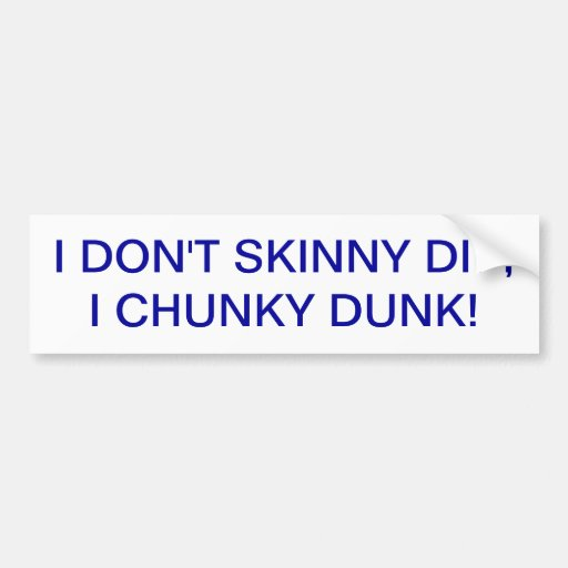 SKINNY DIPPING AND CHUNKY DUNKIN'.... BOTH FUN! BUMPER STICKERS