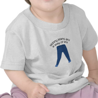 Skinny Jeans Are A Way Of Life Tshirt