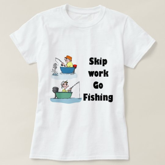 skip work go fishing merchandise T-Shirt