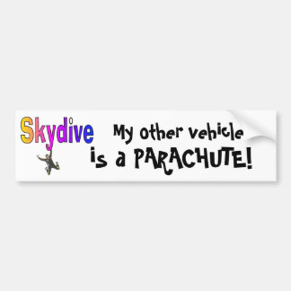 Skydive- My other vehicle is a PARACHUTE Bumper Sticker