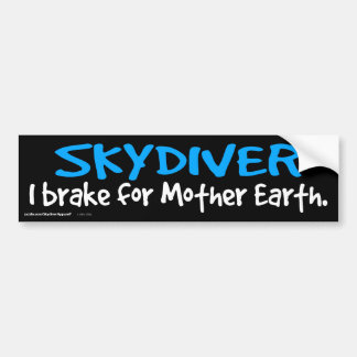 SKYDIVER - I brake for Mother Earth. Bumper Sticker