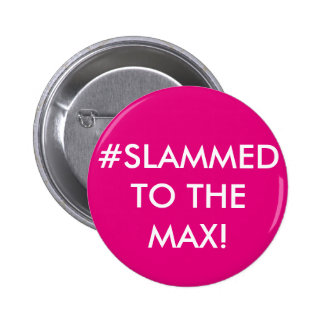 #SLAMMED TO THE MAX! PERSONALISED BADGE
