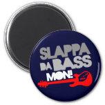 Slappa Da Bass Mon! Refrigerator Magnet