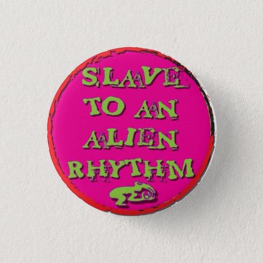 slave to An Alien Rhythm 3 Cm Round Badge