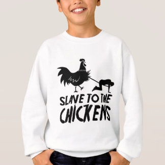 Slave to the chickens sweatshirt