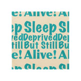 Sleep Deprived But Still Alive in Blue Wood Print