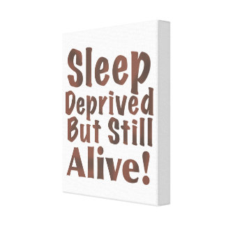 Sleep Deprived But Still Alive in Brown Stretched Canvas Print