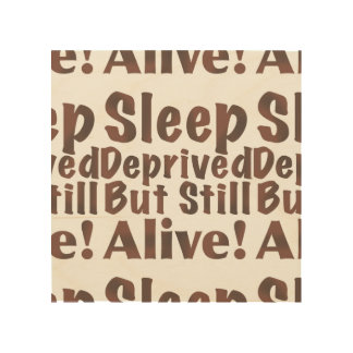 Sleep Deprived But Still Alive in Brown Wood Prints