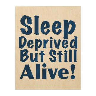 Sleep Deprived But Still Alive in Dark Blue Wood Print