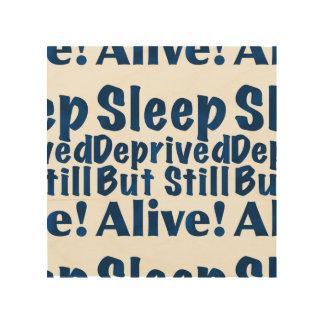 Sleep Deprived But Still Alive in Dark Blue Wood Prints