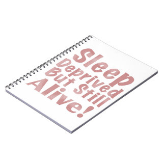 Sleep Deprived But Still Alive in Dusty Rose Spiral Note Book