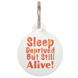 Sleep Deprived But Still Alive in Fire Tones Pet ID Tag