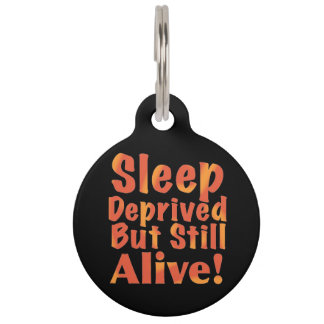 Sleep Deprived But Still Alive in Fire Tones Pet Name Tag