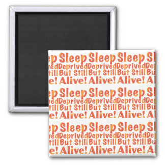 Sleep Deprived But Still Alive in Fire Tones Square Magnet