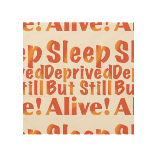 Sleep Deprived But Still Alive in Fire Tones Wood Canvases