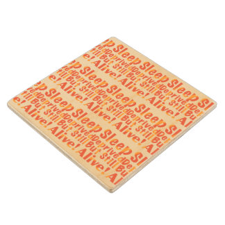 Sleep Deprived But Still Alive in Fire Tones Wood Coaster