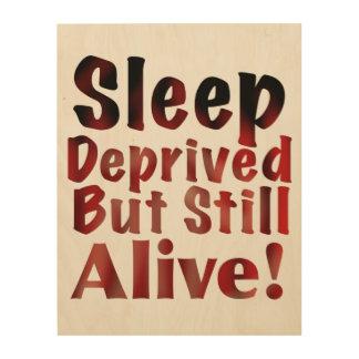 Sleep Deprived But Still Alive in FireandBrimstone Wood Print